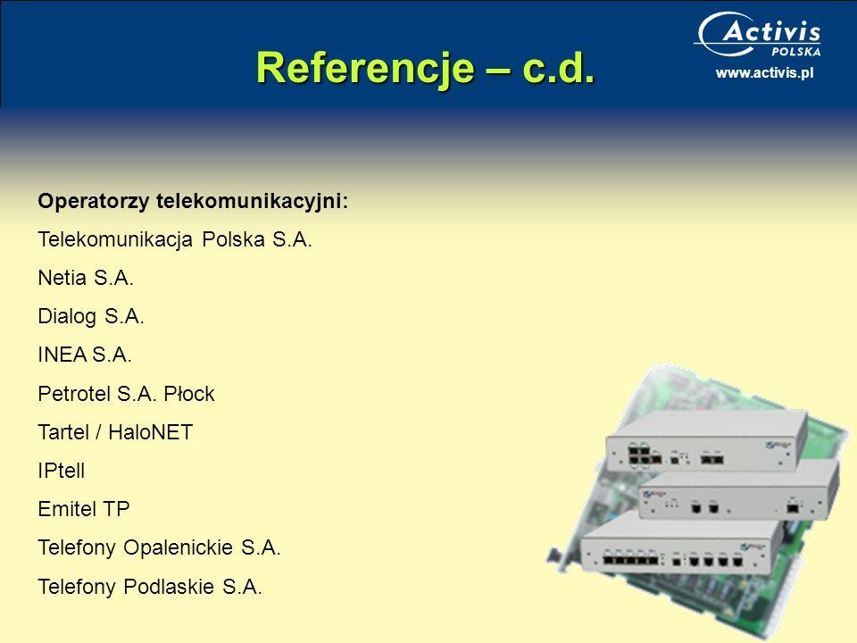 www.activis.pl Referencje – c.d. Operatorzy telekomunikacyjni: Telekomunikacja Polska S.A. Netia S.A. Dialog S.A. INEA S.A. Petrotel S.A. Płock Tartel