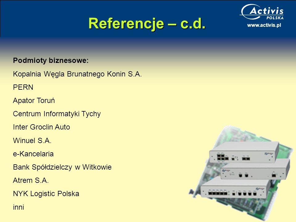 www.activis.pl Referencje – c.d. Podmioty biznesowe: Kopalnia Węgla Brunatnego Konin S.A. PERN Apator Toruń Centrum Informatyki Tychy Inter Groclin Au