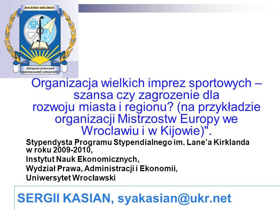 SERGII KASIAN, syakasian@ukr.net Organizacja wielkich imprez sportowych – szansa czy zagrozenie dla rozwoju miasta i regionu.