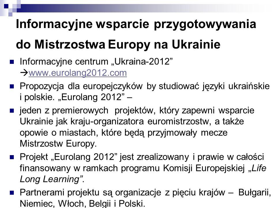 Informacyjne wsparcie przygotowywania do Mistrzostwa Europy na Ukrainie Informacyjne centrum Ukraina-2012 www.eurolang2012.com www.eurolang2012.com Propozycja dla europejczyków by studiować języki ukraińskie i polskie.