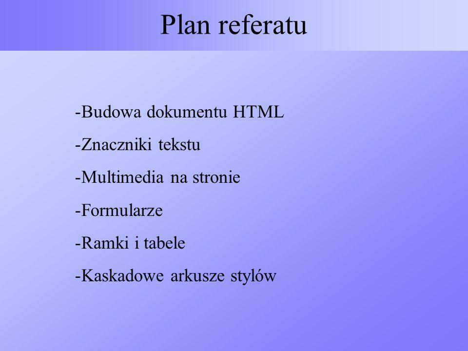 Plan referatu -Budowa dokumentu HTML -Znaczniki tekstu -Multimedia na stronie -Formularze -Ramki i tabele -Kaskadowe arkusze stylów