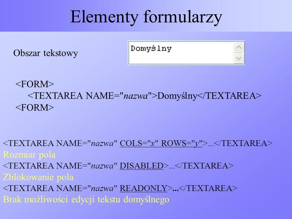 Elementy formularzy Obszar tekstowy Domyślny... Rozmiar pola... Zblokowanie pola... Brak możliwości edycji tekstu domyślnego