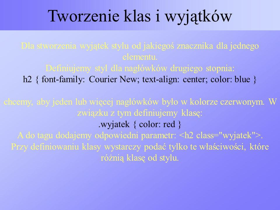 Tworzenie klas i wyjątków Dla stworzenia wyjątek stylu od jakiegoś znacznika dla jednego elementu. Definiujemy styl dla nagłówków drugiego stopnia: h2