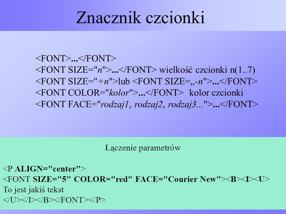 Znacznik czcionki...... wielkość czcionki n(1..7) lub...... kolor czcionki... Łączenie parametrów To jest jakiś tekst