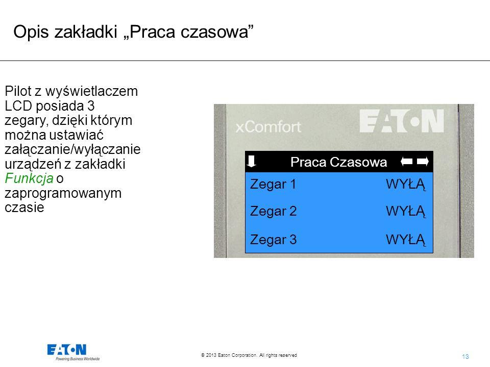 13 © 2013 Eaton Corporation. All rights reserved. Opis zakładki Praca czasowa Funkcja Praca Czasowa Zegar 2 WY ŁĄ Zegar 3 WY ŁĄ Zegar 1 WY ŁĄ Pilot z