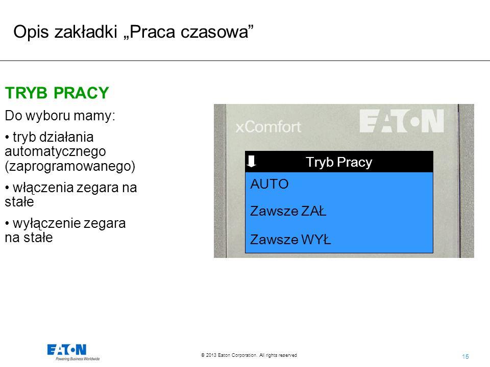 15 © 2013 Eaton Corporation. All rights reserved. Opis zakładki Praca czasowa TRYB PRACY Do wyboru mamy: tryb działania automatycznego (zaprogramowane