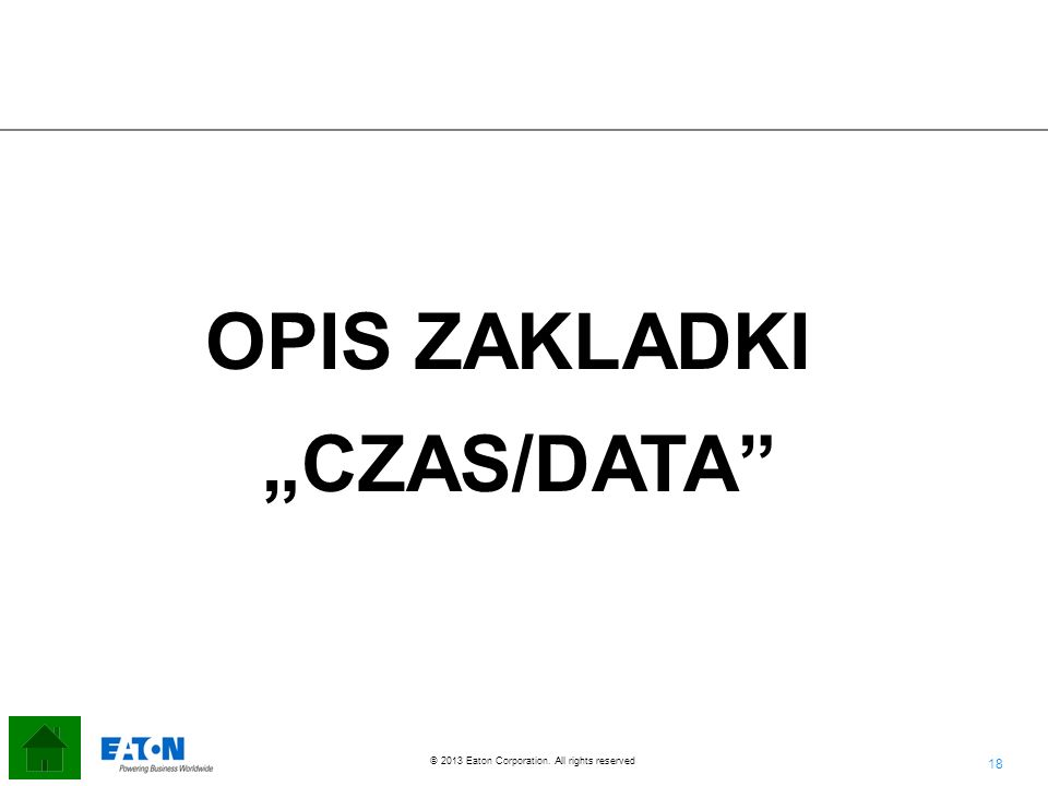 18 © 2013 Eaton Corporation. All rights reserved. OPIS ZAKLADKI CZAS/DATA