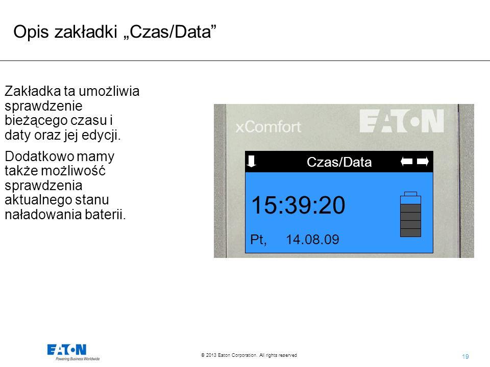 19 © 2013 Eaton Corporation. All rights reserved. Opis zakładki Czas/Data Funkcja Czas/Data Pt, 14.08.09 15:39:20 Zakładka ta umożliwia sprawdzenie bi