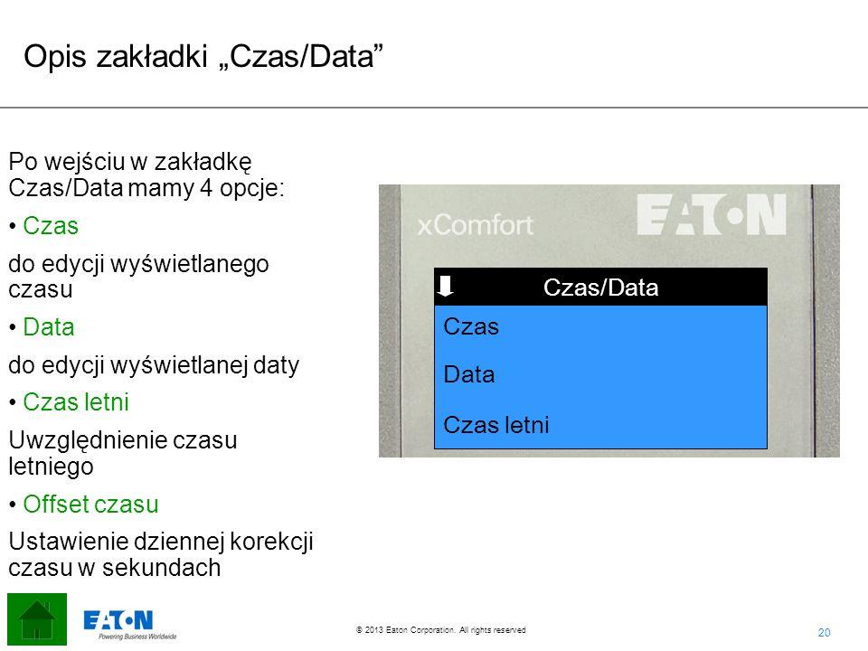 20 © 2013 Eaton Corporation. All rights reserved. Funkcja Czas/Data Data Czas letni Czas Po wejściu w zakładkę Czas/Data mamy 4 opcje: Czas do edycji