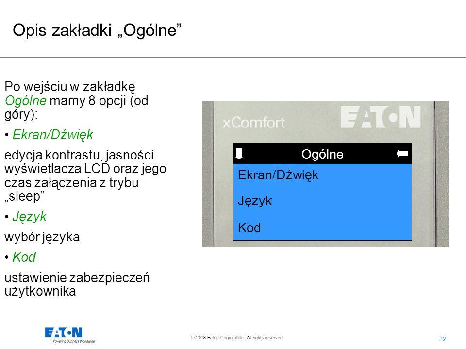 22 © 2013 Eaton Corporation. All rights reserved. Funkcja Ogólne J ę zyk Kod Ekran/D ź wi ę k Po wejściu w zakładkę Ogólne mamy 8 opcji (od góry): Ekr
