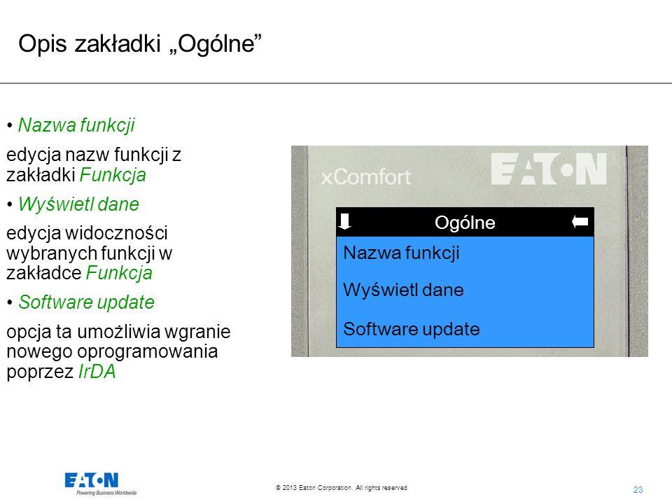 23 © 2013 Eaton Corporation. All rights reserved. Funkcja Ogólne Wy ś wietl dane Software update Nazwa funkcji edycja nazw funkcji z zakładki Funkcja