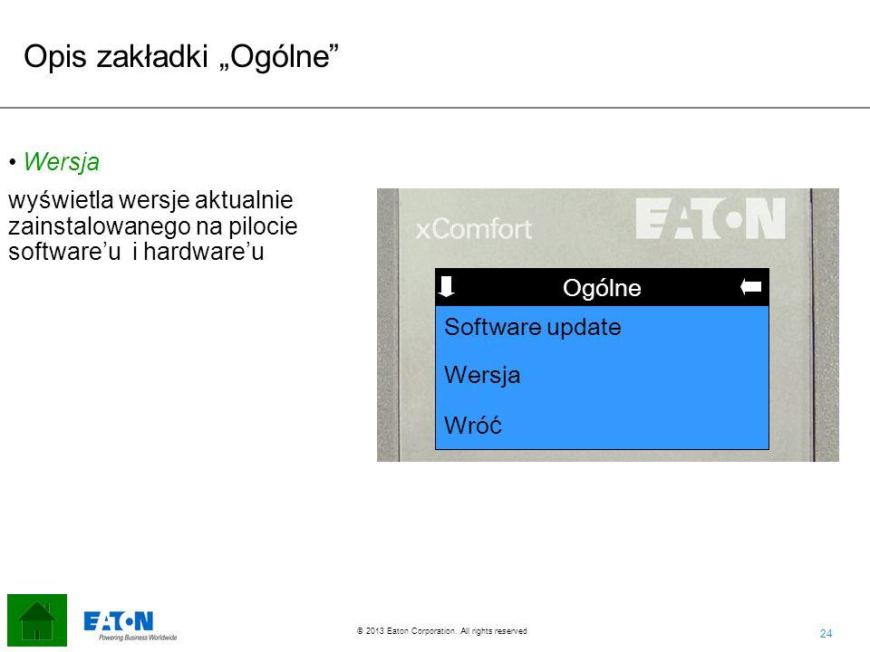 24 © 2013 Eaton Corporation. All rights reserved. Funkcja Ogólne Wersja Wró ć Software update Wersja wyświetla wersje aktualnie zainstalowanego na pil