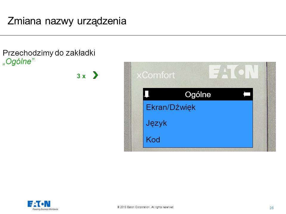26 © 2013 Eaton Corporation. All rights reserved. Funkcja Ogólne J ę zyk Kod Ekran/D ź wi ę k Przechodzimy do zakładki Ogólne Zmiana nazwy urządzenia