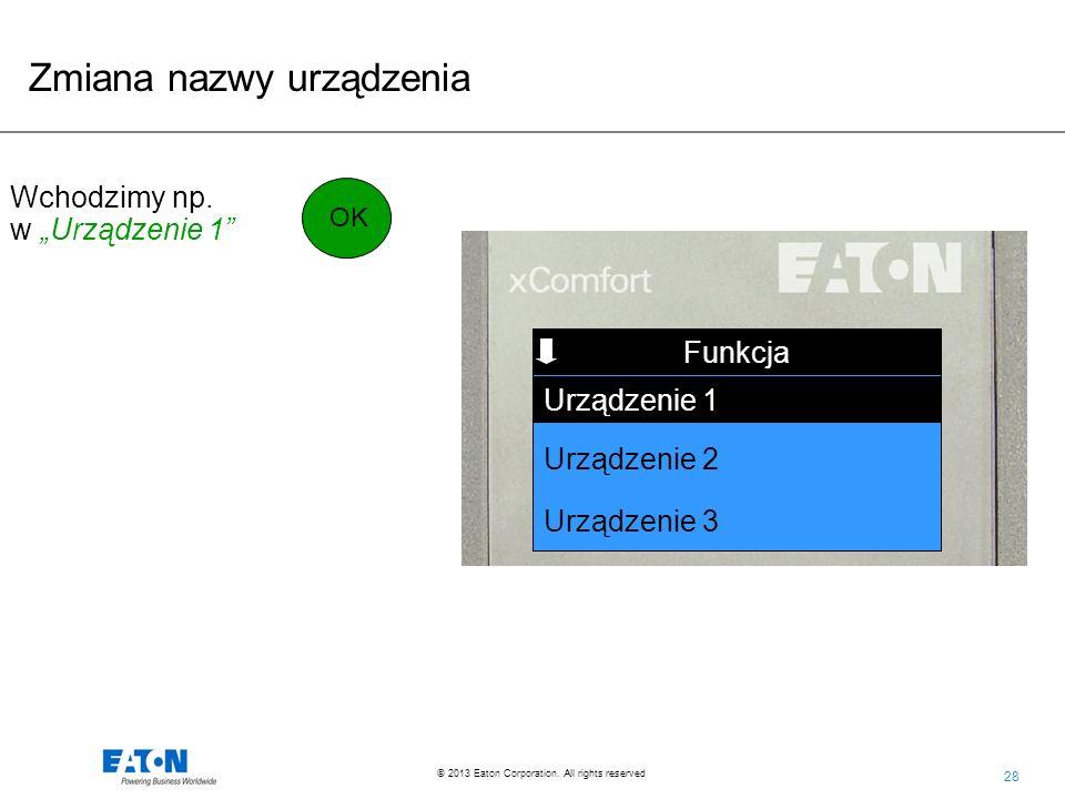 28 © 2013 Eaton Corporation. All rights reserved. Funkcja Urządzenie 2 Urządzenie 3 Urządzenie 1 Wchodzimy np. w Urządzenie 1 Zmiana nazwy urządzenia