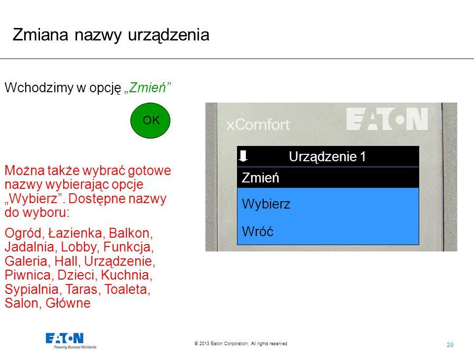 29 © 2013 Eaton Corporation. All rights reserved. Funkcja Urządzenie 1 Wybierz Wróć Zmień Wchodzimy w opcję Zmień Można także wybrać gotowe nazwy wybi