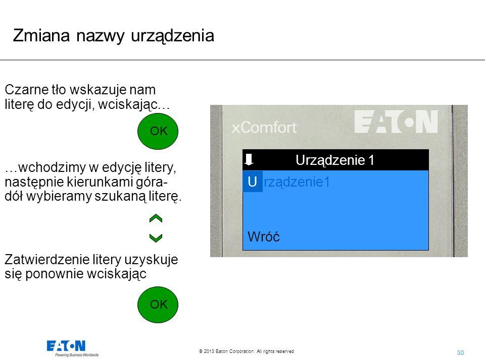 30 © 2013 Eaton Corporation. All rights reserved. Funkcja Urządzenie 1 Wróć rządzenie1 Czarne tło wskazuje nam literę do edycji, wciskając… …wchodzimy