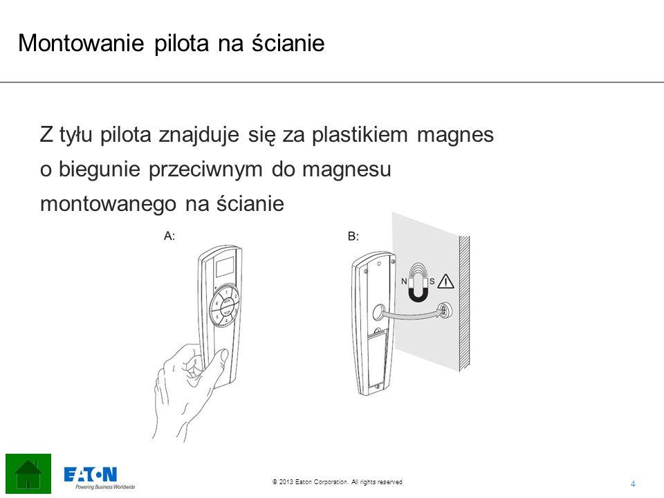 4 4 © 2013 Eaton Corporation. All rights reserved. Z tyłu pilota znajduje się za plastikiem magnes o biegunie przeciwnym do magnesu montowanego na ści