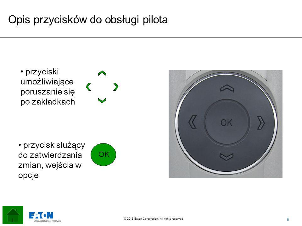 5 5 © 2013 Eaton Corporation. All rights reserved. Opis przycisków do obsługi pilota przyciski umożliwiające poruszanie się po zakładkach przycisk słu