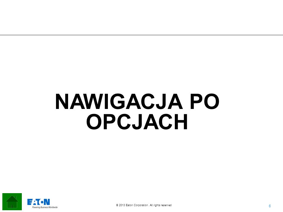 6 6 © 2013 Eaton Corporation. All rights reserved. NAWIGACJA PO OPCJACH