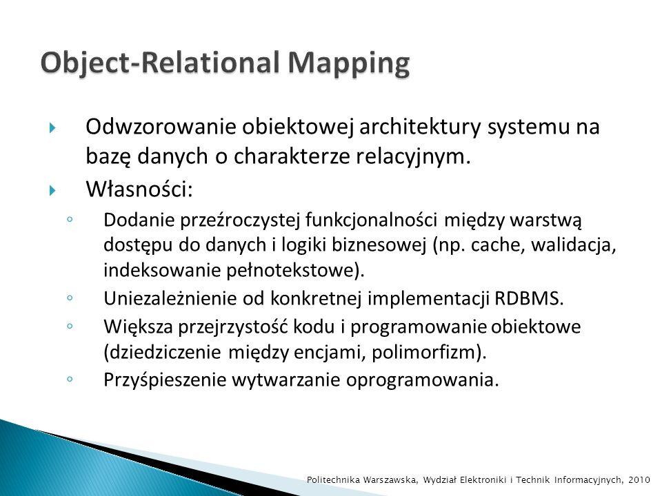 Odwzorowanie obiektowej architektury systemu na bazę danych o charakterze relacyjnym. Własności: Dodanie przeźroczystej funkcjonalności między warstwą