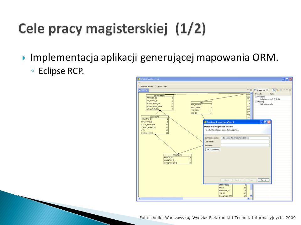 Implementacja aplikacji generującej mapowania ORM. Eclipse RCP. Politechnika Warszawska, Wydział Elektroniki i Technik Informacyjnych, 2009