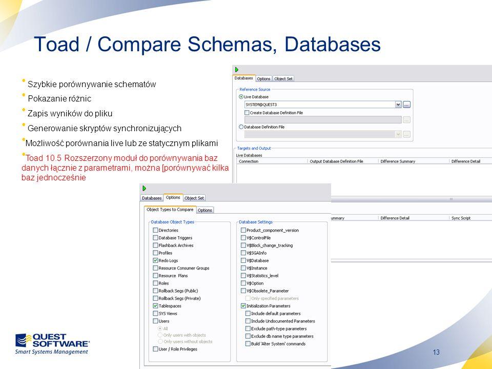 13 Toad / Compare Schemas, Databases Szybkie porównywanie schematów Pokazanie różnic Zapis wyników do pliku Generowanie skryptów synchronizujących Moż