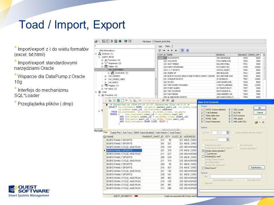 14 Toad / Import, Export Import/export z i do wielu formatów (excel, txt,html) Import/export standardowymi narzędziami Oracle Wsparcie dla DataPump z