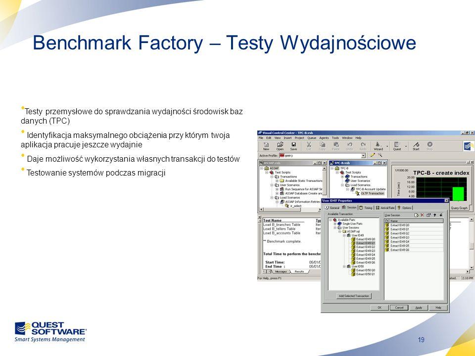 19 Benchmark Factory – Testy Wydajnościowe Testy przemysłowe do sprawdzania wydajności środowisk baz danych (TPC) Identyfikacja maksymalnego obciążeni