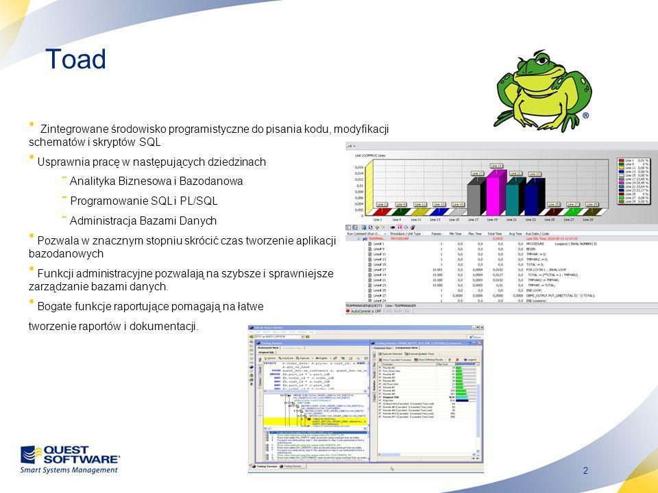 3 Toad / Edytor W pełni funkcjonalny edytor SQL i PL/SQL Wiele skrótów klawiszowych Wbudowana pomoc z zakresu SQL Rozbudowany help Wykonanie jednego polecenia Wykonanie bieżącego polecenia Wykonanie jako skrypt Explain Plan polecenia Sprawdzenie w jaki sposób Oracle wykonuje polecenia Historia wykonywanych polecenia SQL Code Navigator Code Templates, Auto Replace … Toad 10.5 - funkcja Code Insight podpowiada poza nazwami obiektów parametry oraz słowa kluczowe Toad 10.5 –ułatwiona edycja np..