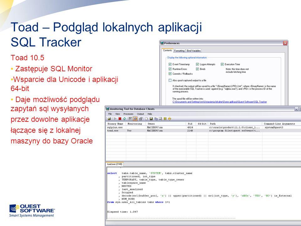 22 Toad – Podgląd lokalnych aplikacji SQL Tracker Toad 10.5 Zastępuje SQL Monitor Wsparcie dla Unicode i aplikacji 64-bit Daje możliwość podglądu zapy