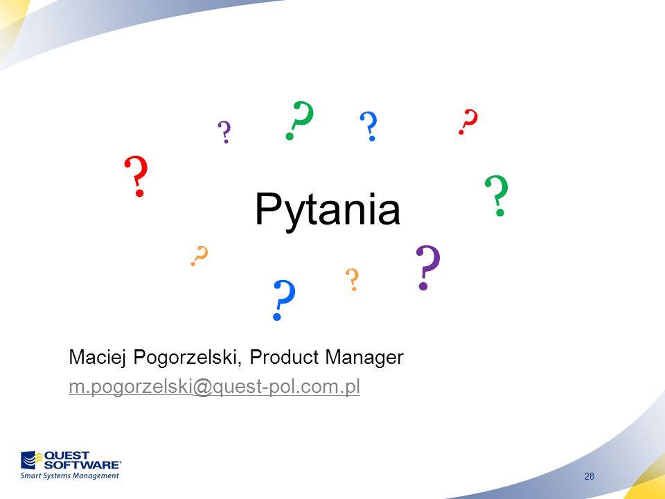 28 Maciej Pogorzelski, Product Manager m.pogorzelski@quest-pol.com.pl Pytania