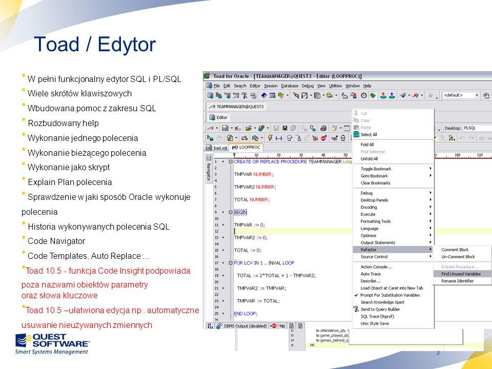 14 Toad / Import, Export Import/export z i do wielu formatów (excel, txt,html) Import/export standardowymi narzędziami Oracle Wsparcie dla DataPump z Oracle 10g Interfejs do mechanizmu SQL*Loader Przeglądarka plików (.dmp)