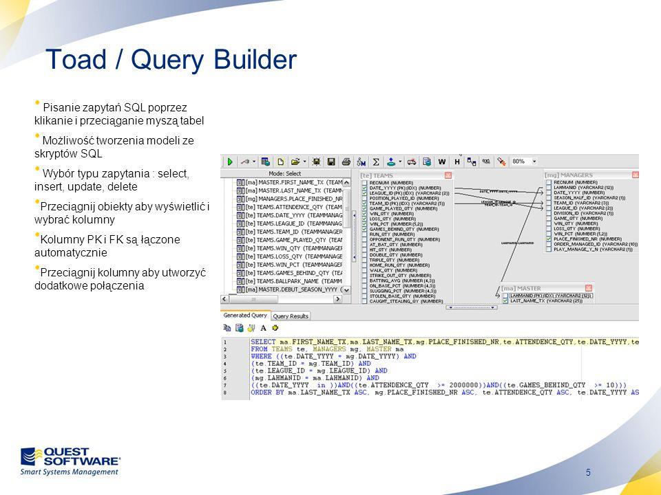 5 Toad / Query Builder Pisanie zapytań SQL poprzez klikanie i przeciąganie myszą tabel Możliwość tworzenia modeli ze skryptów SQL Wybór typu zapytania