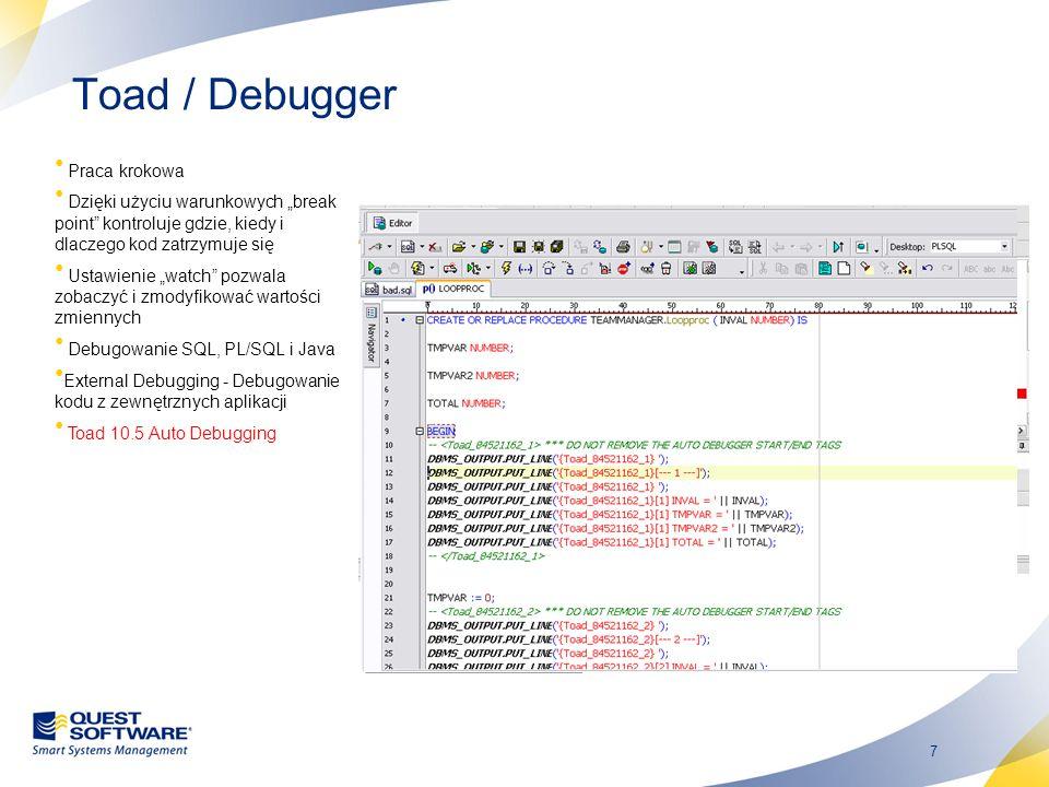 8 Optymalizacja zapytań SQL Pozwala przyspieszyć działanie systemów bazodanowych poprzez pisanie wydajniejszych zapytań SQL Optymalizacja pozwala na zmniejszenie zużycia zasobów systemów bazodanowych Automatyczne testowanie wielu scenariuszy zapytań sql Daje możliwość testowania nowych ustawień indeksów oraz analizować wpływu ich dodania Toad 10.5 Daje możliwość optymalizacji zapytań wewnątrz Toad