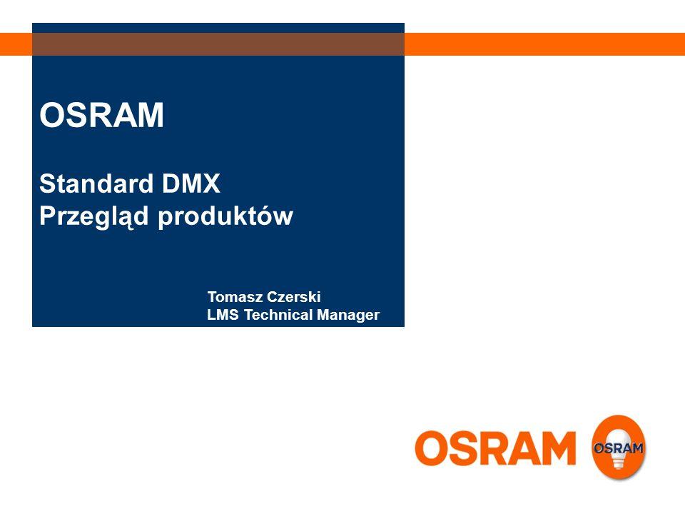 OSRAM Standard DMX Przegląd produktów Tomasz Czerski LMS Technical Manager