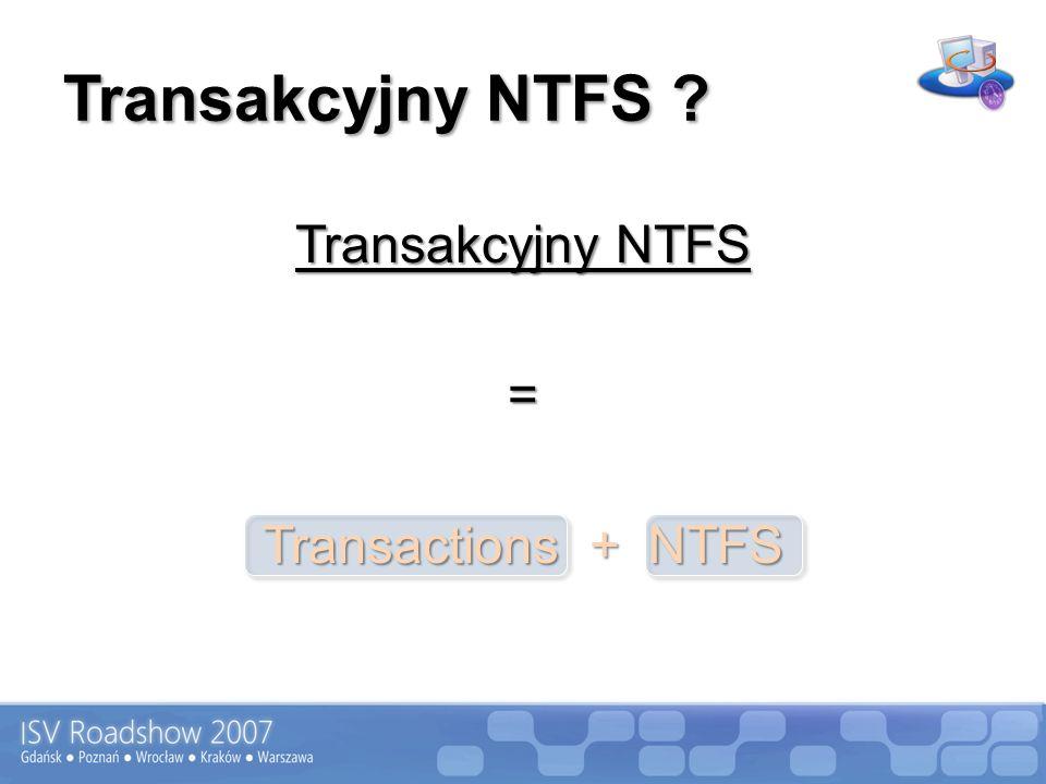 Transakcyjny NTFS ? Transakcyjny NTFS = Transactions + NTFS