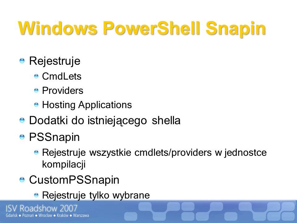 Windows PowerShell Snapin Rejestruje CmdLets Providers Hosting Applications Dodatki do istniejącego shella PSSnapin Rejestruje wszystkie cmdlets/providers w jednostce kompilacji CustomPSSnapin Rejestruje tylko wybrane