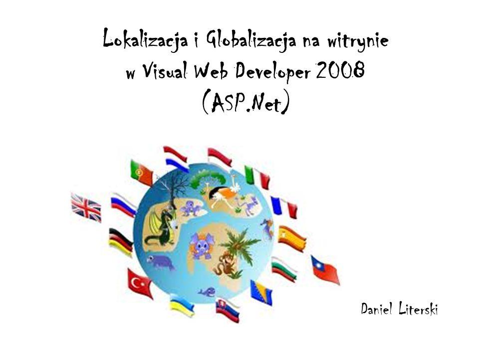 Lokalizacja i Globalizacja na witrynie w Visual Web Developer 2008 (ASP.Net) Daniel Literski
