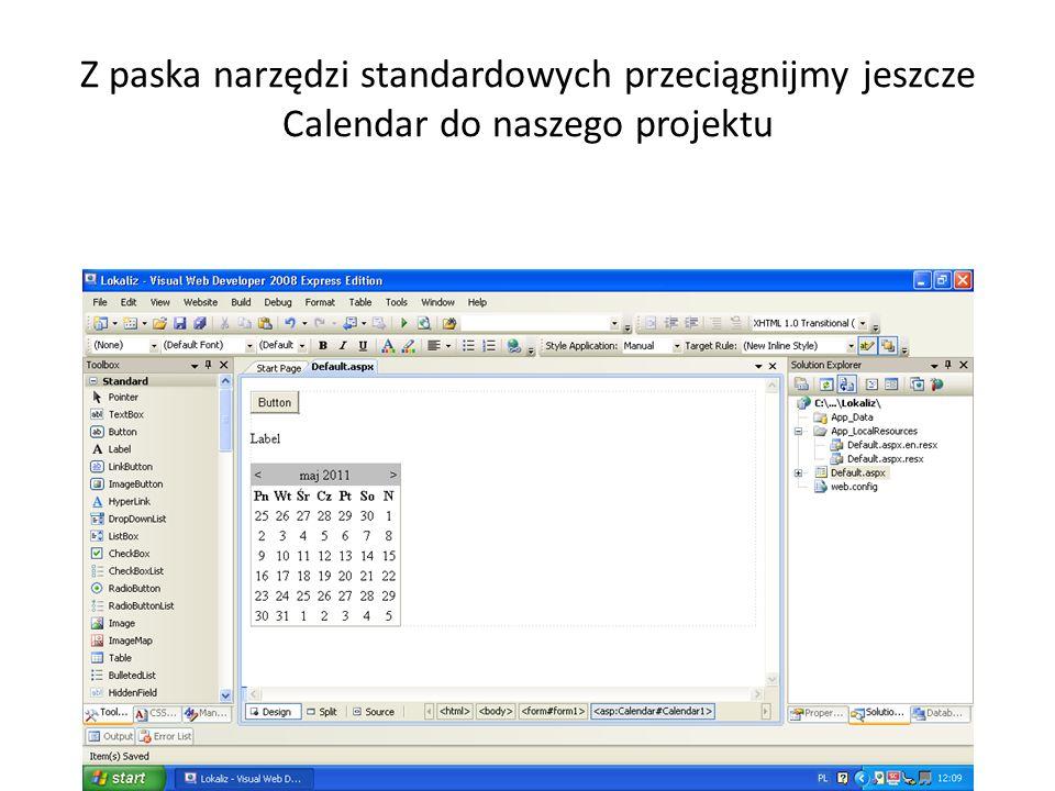 Z paska narzędzi standardowych przeciągnijmy jeszcze Calendar do naszego projektu