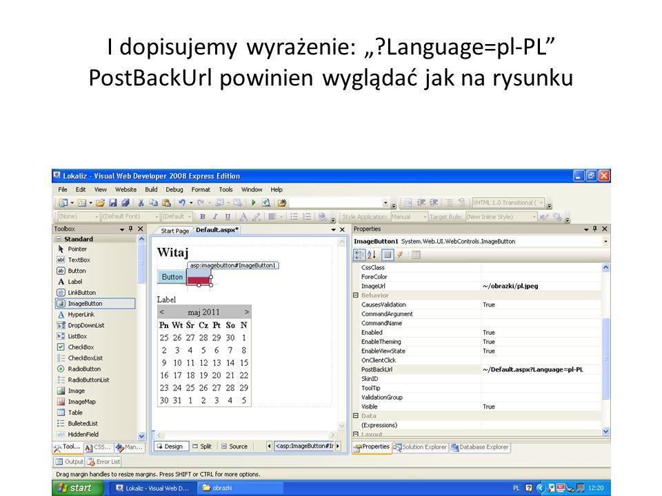 I dopisujemy wyrażenie: Language=pl-PL PostBackUrl powinien wyglądać jak na rysunku