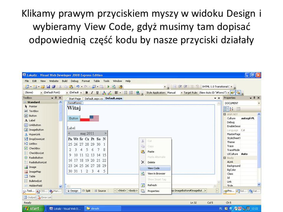 Klikamy prawym przyciskiem myszy w widoku Design i wybieramy View Code, gdyż musimy tam dopisać odpowiednią część kodu by nasze przyciski działały