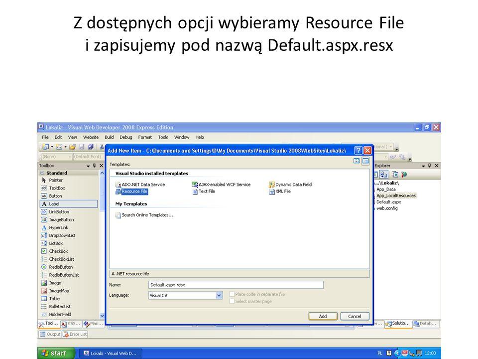 Z dostępnych opcji wybieramy Resource File i zapisujemy pod nazwą Default.aspx.resx