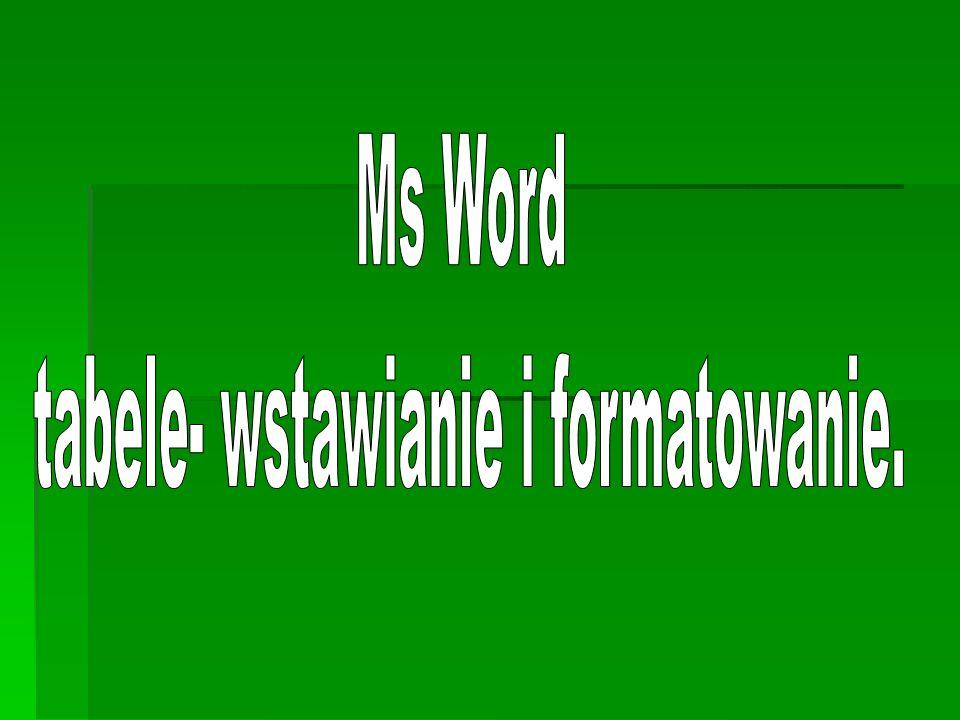 Menu MS Word- tabele- wstawianie i formatowanie. MS Word- tabele- wstawianie i formatowanie. MS Word- tabele- wstawianie i formatowanie. MS Word- tabe