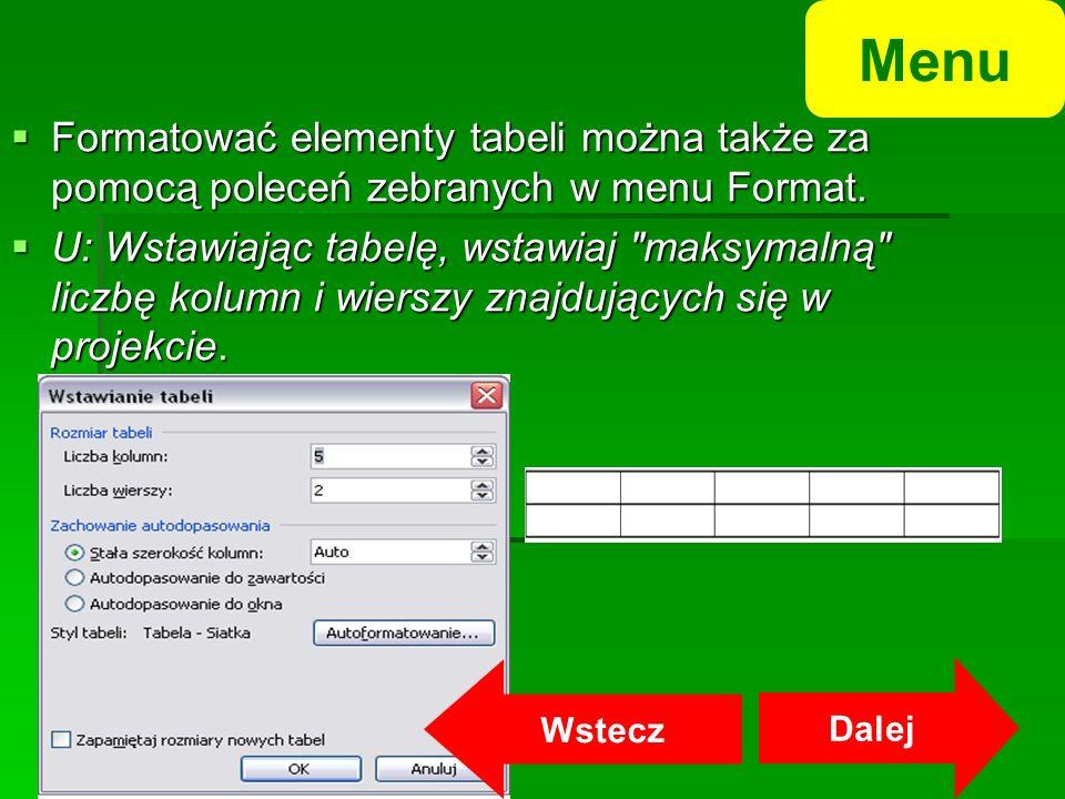 Formatować elementy tabeli można także za pomocą poleceń zebranych w menu Format.