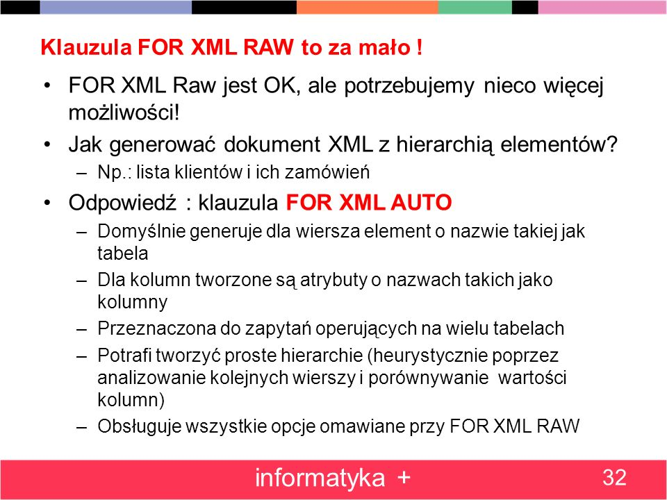Klauzula FOR XML RAW to za mało ! FOR XML Raw jest OK, ale potrzebujemy nieco więcej możliwości! Jak generować dokument XML z hierarchią elementów? –N