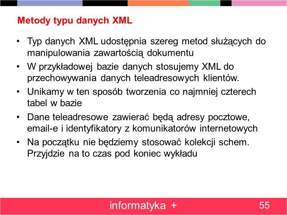 Metody typu danych XML Typ danych XML udostępnia szereg metod służących do manipulowania zawartością dokumentu W przykładowej bazie danych stosujemy X