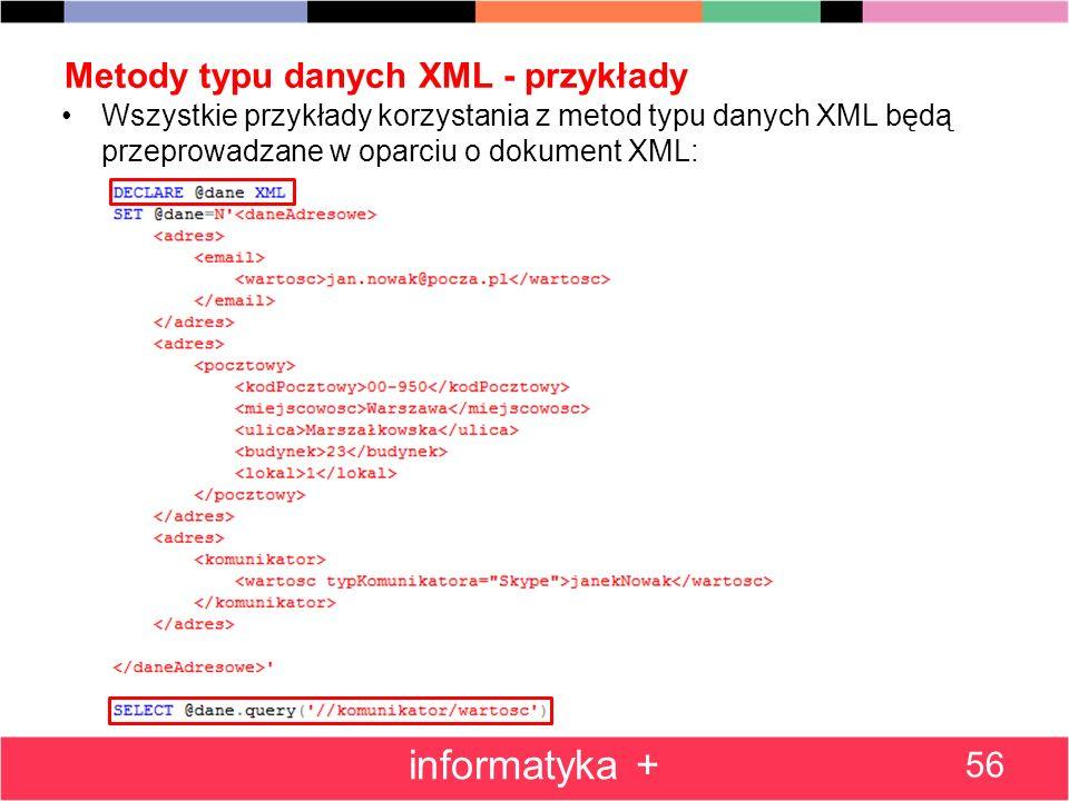 Metody typu danych XML - przykłady Wszystkie przykłady korzystania z metod typu danych XML będą przeprowadzane w oparciu o dokument XML: 56 informatyk