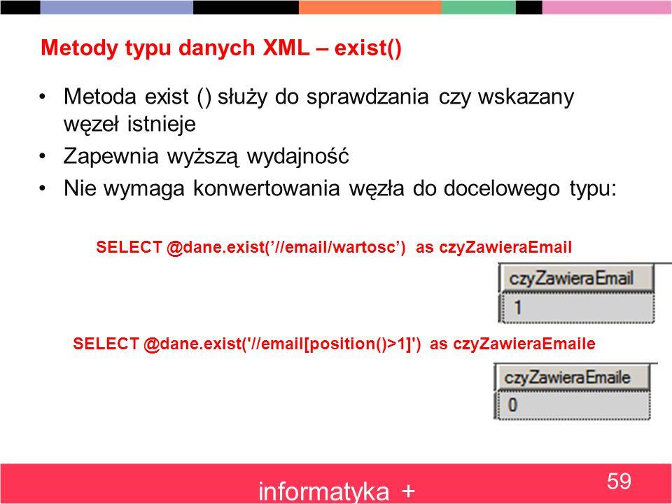 Metody typu danych XML – exist() Metoda exist () służy do sprawdzania czy wskazany węzeł istnieje Zapewnia wyższą wydajność Nie wymaga konwertowania w