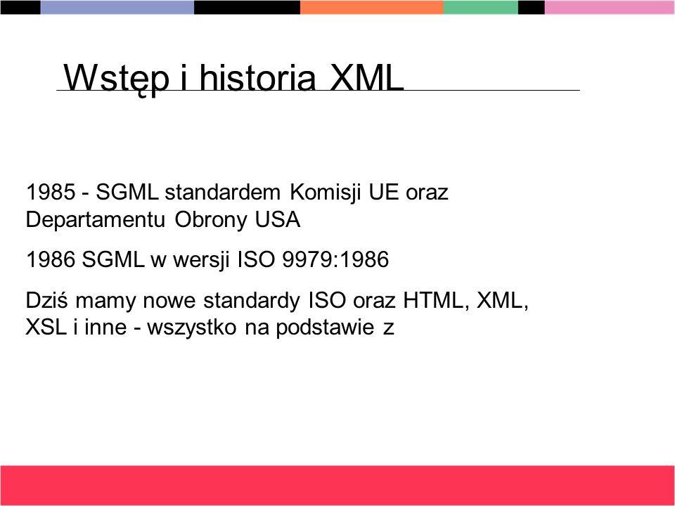 1985 - SGML standardem Komisji UE oraz Departamentu Obrony USA 1986 SGML w wersji ISO 9979:1986 Dziś mamy nowe standardy ISO oraz HTML, XML, XSL i inn