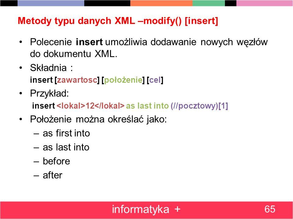 Metody typu danych XML –modify() [insert] Polecenie insert umożliwia dodawanie nowych węzłów do dokumentu XML. Składnia : insert [zawartosc] [położeni